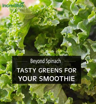 Beyond Spinach - Tasty Green For Your Green Smoothie