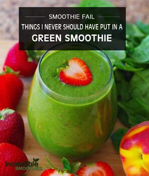 Green Smoothie Fails