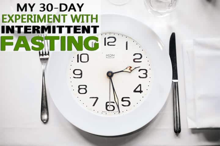 My 30 Day Intermittent Fasting Experiment