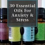 30 Essential Oils For Anxiety & Stress